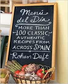 Menu Del Dia More Than 100 Classic Authentic Recipes From Acro Daft Rohan 9781451656138 Amazon Com Books