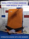 Wall Stretching Exercise for Middle Split - Gymnastics Lessons with Carl Newberry