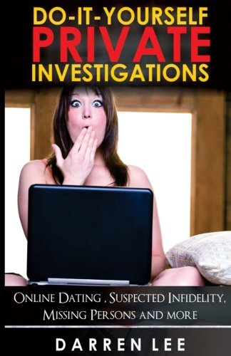 Do-It-Yourself Private Investigations: Online Dating, Suspected Infidelity, Missing Persons and More (Security and Investigations) (Volume 2)