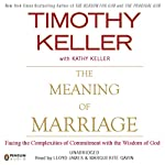 The Meaning of Marriage: Facing the Complexities of Commitment with the Wisdom of God | Timothy Keller