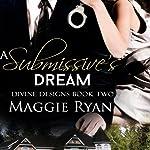 A Submissive's Dream: Divine Designs, Book 2 | Maggie Ryan
