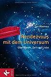 Rendezvous mit dem Universum: Über Raum, Zeit und Liebe