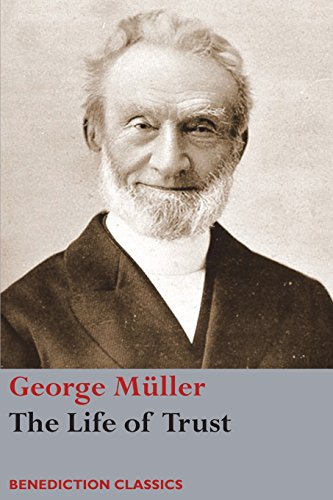 The Life of Trust: Being a Narrative of the Lord's Dealings with George Müller