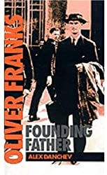 Oliver Franks: Founding Father by Alex Danchev (1993-05-20)