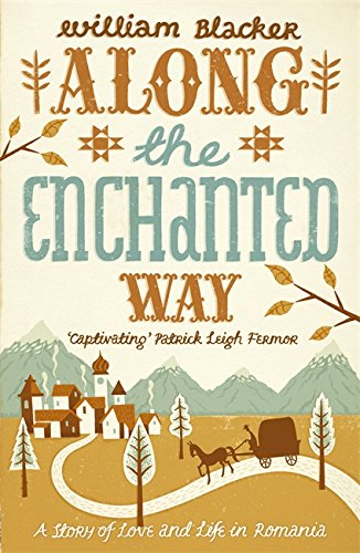Along the Enchanted Way: A Story of Love and Life in Romania. William Blacker