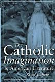 The Catholic Imagination in American Literature, Labrie, Ross, 0826211100
