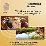 Die Reise zum eigenen Entspannungsort: Entspannung durch meditative und hypnotherapeutische Techniken | Frank Beckers