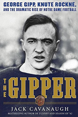 Download The Gipper: George Gipp, Knute Rockne, and the Dramatic Rise of Notre Dame Football pdf