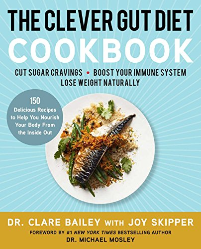 Book Cover: The Clever Gut Diet Cookbook: 150 Delicious Recipes to Help You Nourish Your Body from the Inside Out