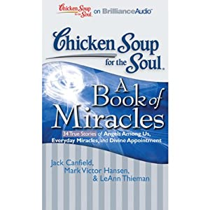 Chicken Soup for the Soul: A Book of Miracles - 34 True Stories of Angels Among Us, Everyday Miracles and Divine Appointment Audiobook