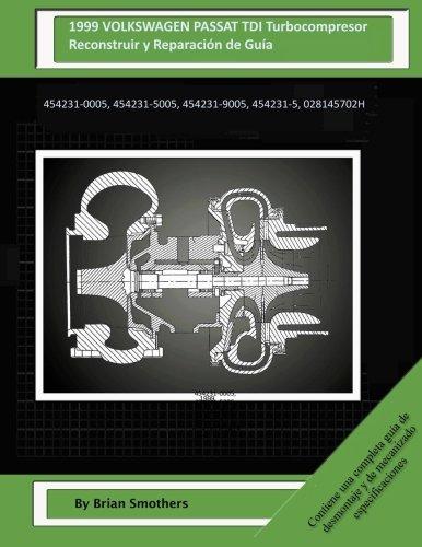 Descargar Libro 1999 Volkswagen Passat Tdi Turbocompresor Reconstruir Y Reparación De Guía: 454231-0005, 454231-5005, 454231-9005, 454231-5, 028145702h Brian Smothers