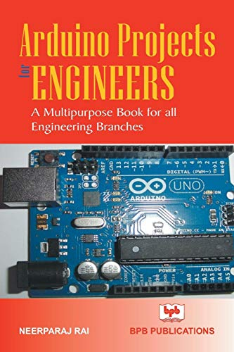 Arduino Projects for Engineers: (A Multipurpose Book for All Engineering Branches)