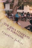 The Jesus Students in Suriname, Franklin Jabini, 1482611694