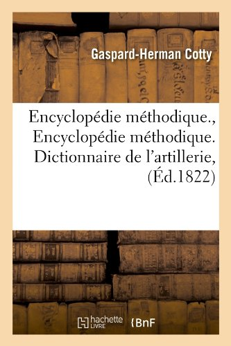 Encyclopedie Methodique., Encyclopedie Methodique. Dictionnaire de L'Artillerie, (Ed.1822) (Langues) (French Edition)