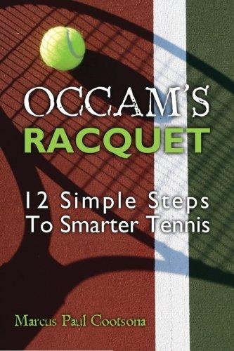 Occam's Racquet: 12 Simple Steps To Smarter Tennis