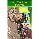 No Ordinary Animal