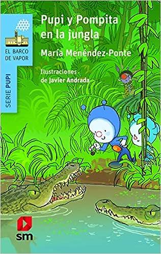 Pupi y Pompita en la jungla (El Barco de Vapor Azul): Amazon.es: Menéndez-Ponte, María, Andrada Guerrero, Javier: Libros