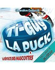 La révolte des mascottes: Ti-Guy La Puck, Livre 1