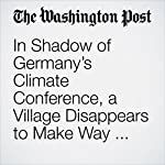 In Shadow of Germany's Climate Conference, a Village Disappears to Make Way for Coal | Griff Witte,Luisa Beck