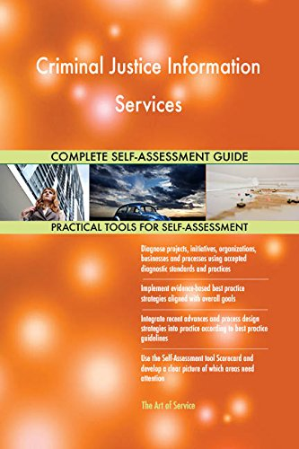 Criminal Justice Information Services All-Inclusive Self-Assessment - More than 710 Success Criteria, Instant Visual Insights, Comprehensive Spreadsheet Dashboard, Auto-Prioritized for Quick Results