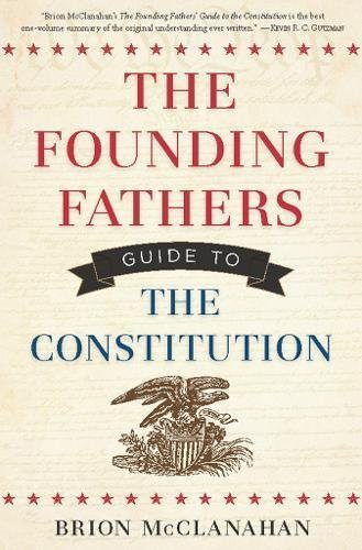 The Founding Fathers Guide to the Constitution (Responsibilities Of The Three Branches Of Government)
