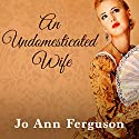 An Undomesticated Wife Audiobook by Jo Ann Ferguson Narrated by Susanna Vause