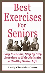 The Best Exercises for Seniors - Step by Step Exercises to Help Maintain a Healthy Senior Life (Fit Expert Series)
