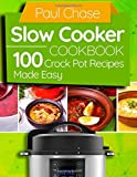 Slow Cooker Cookbook: 100 Crock Pot Recipes Made Easy
