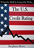 img - for What the Hell Is Going on with the U.S. Credit Rating book / textbook / text book