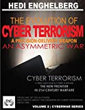 THE EVOLUTION OF CYBER TERRORISM: A PRECISION-DELIVERY WEAPON, AN ASYMMETRIC WAR: [ College textbook and/or advance degree ] (VOLUME 2 | CYBERWAR SERIES)