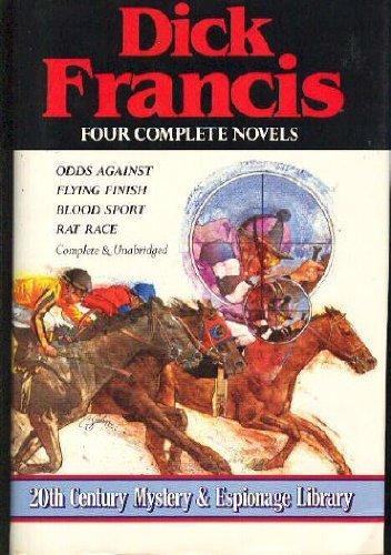 Dick Francis: Four Complete Novels (Odds Against, Flying Finish, Blood Sport, Rat Race)