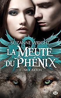 La meute du Phénix, tome 3 : Nick Axton par Wright