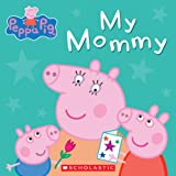 Peppa Pig - My Mommy, Scholastic, 0545468043
