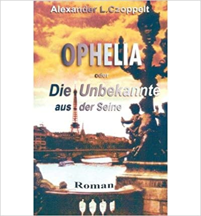Ophelia Oder Die Unbekannte Aus Der Seine (Paperback)(German) - Common