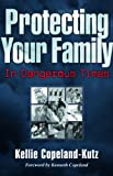 Protecting Your Family in Dangerous Times, Kellie Copeland Swisher, 1575629712