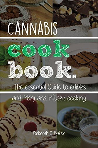 Cannabis Cookbook: The Essential Guide to Edibles and Marijuana infused cooking by Deborah C.  Baker