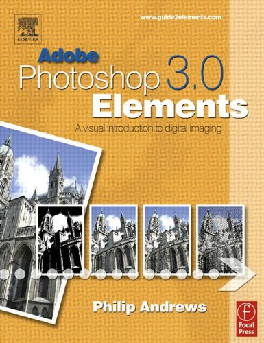 Adobe Photoshop Elements 3.0: A Visual Introduction to Digital Imaging -