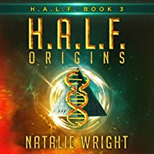H.A.L.F. Origins: H.A.L.F., Book 3 Audiobook by Natalie Wright Narrated by Dylan White