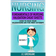 Nursing: Fundamentals of Nursing Validation Cheat Sheets How to Pass Your Validations on the First Attempt