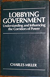 Lobbying Government: Understanding and Influencing the Corridors of Power