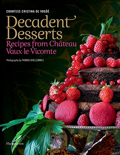 Decadent Desserts: Recipes from Chateau Vaux-le-Vicomte ()