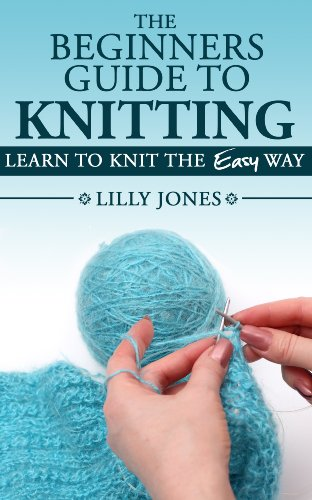 Download The Beginners Guide To Knitting Learn How To Knit The Easy
