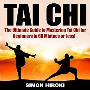Tai Chi: The Ultimate Guide to Mastering Tai Chi for Beginners in 60 Minutes or Less! Hörbuch