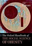 The Oxford Handbook of the Social Science of Obesity, , 0199359970