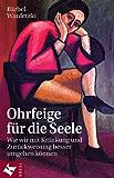 Ohrfeige für die Seele: Wie wir mit Kränkung und Zurückweisung besser umgehen können (German Edition)