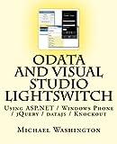 OData and Visual Studio LightSwitch Using ASP. NET / Windows Phone / JQuery / Datajs / Knockout, Michael Washington, 1477561277