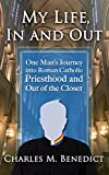 My Life, In and Out: One Man's Journey into Roman Catholic Priesthood and Out of the Closet