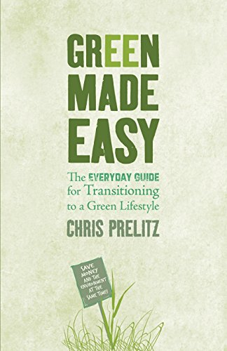Green Made Easy: The Everyday Guide for Transitioning to a Green Lifestyle