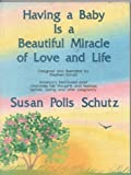 Having a Baby Is a Beautiful Miracle of Love and Life, Susan Polis Schutz, 0883963582
