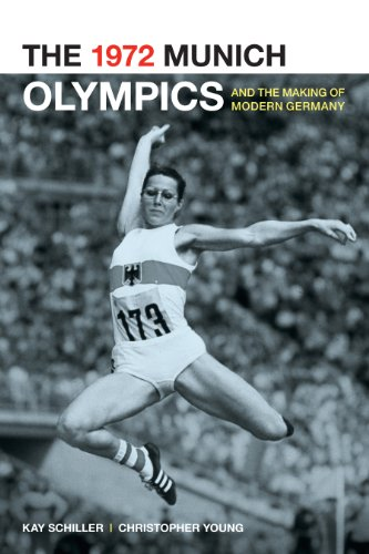 The 1972 Munich Olympics and the Making of Modern Germany (Weimar and Now: German Cultural Criticism)